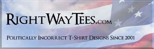 RightWayTees.com - Politically Incorrect T-Shirt Designs Since 2001